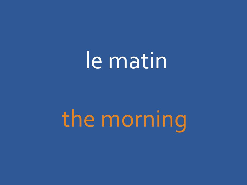 le matin the morning