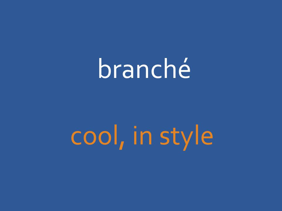 branché cool, in style