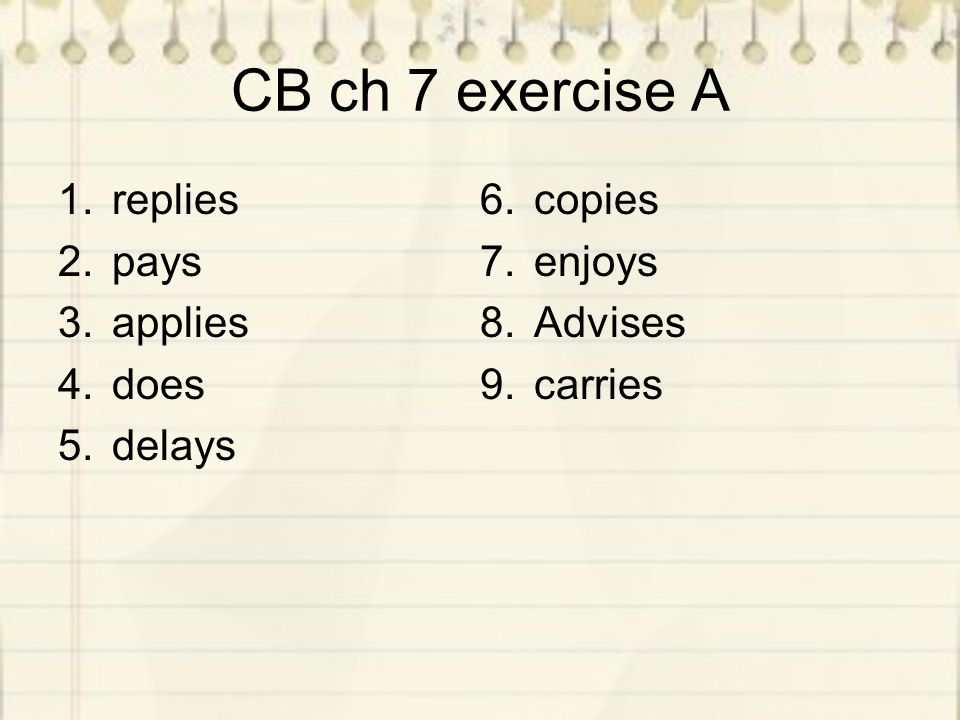 CB ch 7 exercise B 1.get 2.do not work 3.answers 4.is talking 5.take 6.replenish 7.am making 8.get 9.deliver 10.import (always) / are importing (going on as we speak) 11.pay 12.travels