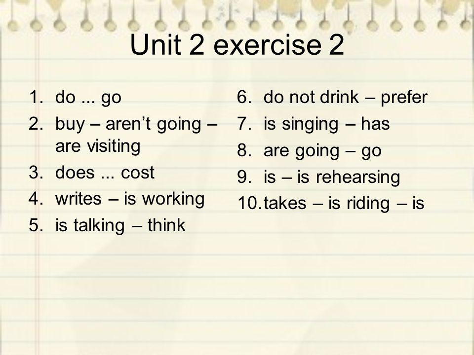 Unit 2 exercise 2 1.do... go 2.buy – aren't going – are visiting 3.does...