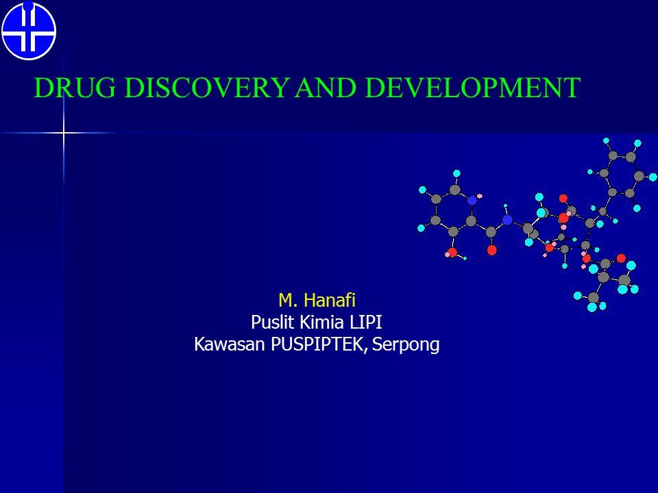 DRUG DISCOVERY AND DEVELOPMENT M. Hanafi Puslit Kimia LIPI Kawasan PUSPIPTEK, Serpong