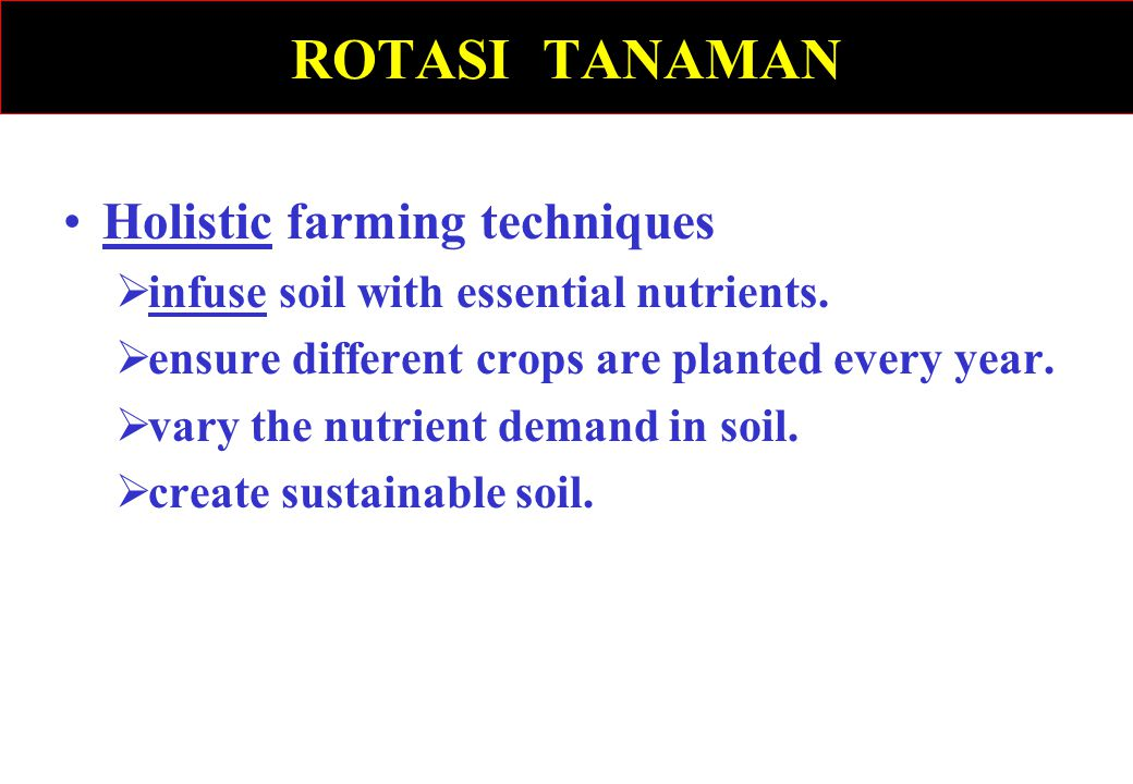 ROTASI TANAMAN Holistic farming techniques  infuse soil with essential nutrients.  ensure different crops are planted every year.  vary the nutrien