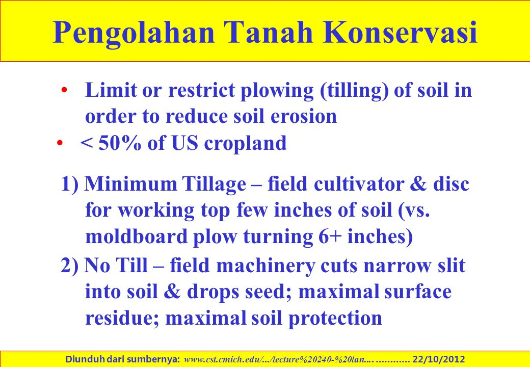 Pengolahan Tanah Konservasi Limit or restrict plowing (tilling) of soil in order to reduce soil erosion 1) Minimum Tillage – field cultivator & disc f