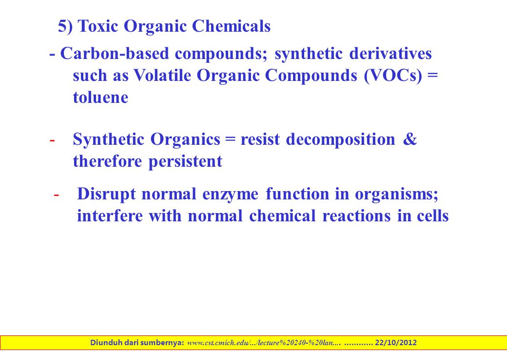 5) Toxic Organic Chemicals - Carbon-based compounds; synthetic derivatives such as Volatile Organic Compounds (VOCs) = toluene -Synthetic Organics = r