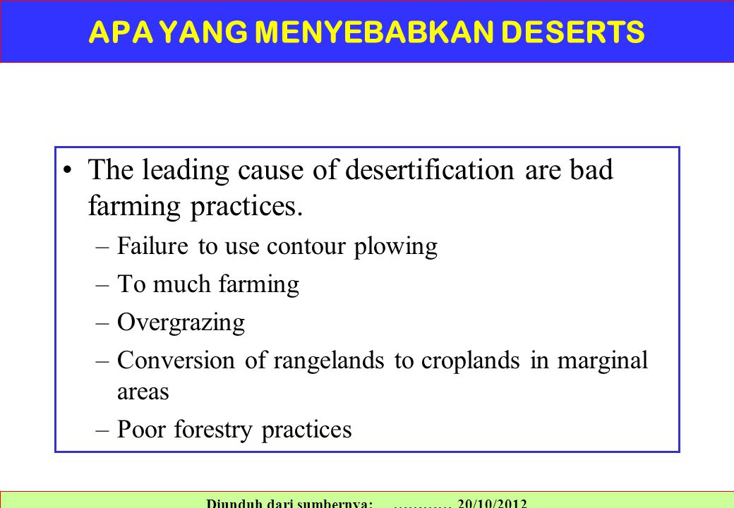 The leading cause of desertification are bad farming practices. –Failure to use contour plowing –To much farming –Overgrazing –Conversion of rangeland