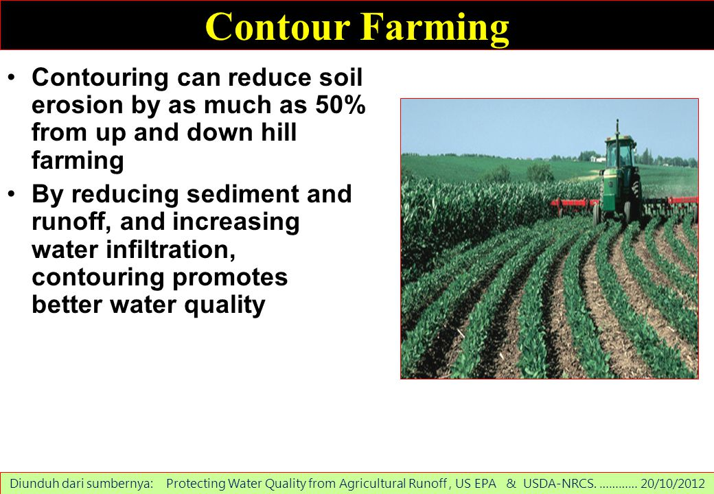 Contour Farming Contouring can reduce soil erosion by as much as 50% from up and down hill farming By reducing sediment and runoff, and increasing wat