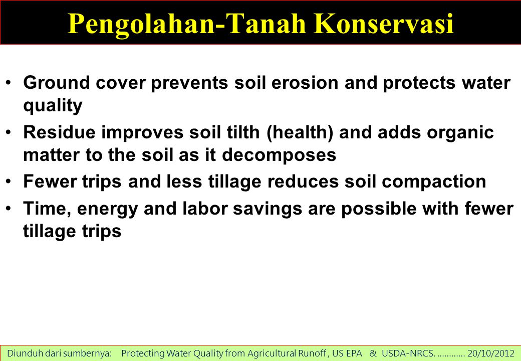 Pengolahan-Tanah Konservasi Ground cover prevents soil erosion and protects water quality Residue improves soil tilth (health) and adds organic matter