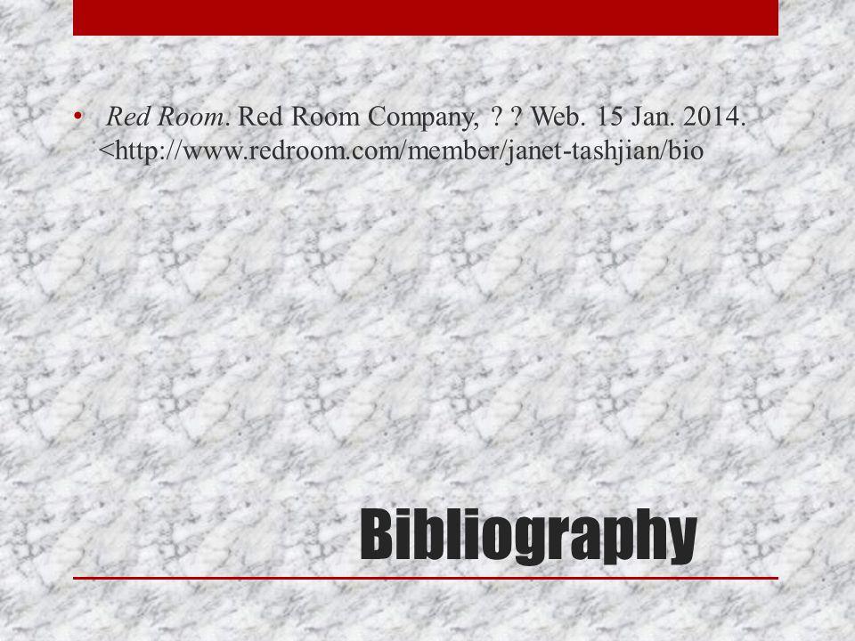 Bibliography Red Room. Red Room Company, ? ? Web. 15 Jan. 2014. <http://www.redroom.com/member/janet-tashjian/bio