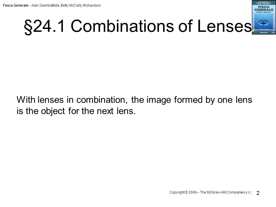 Fisica Generale - Alan Giambattista, Betty McCarty Richardson Copyright © 2008 – The McGraw-Hill Companies s.r.l. 2 §24.1 Combinations of Lenses With