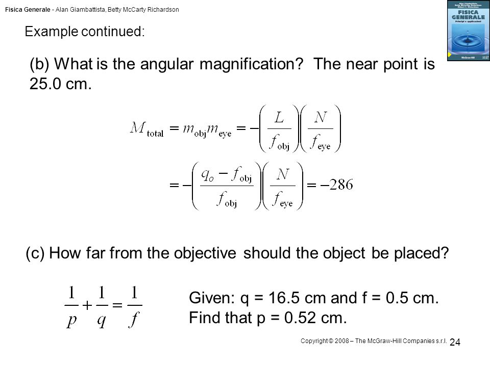 Fisica Generale - Alan Giambattista, Betty McCarty Richardson Copyright © 2008 – The McGraw-Hill Companies s.r.l. 24 (b) What is the angular magnifica