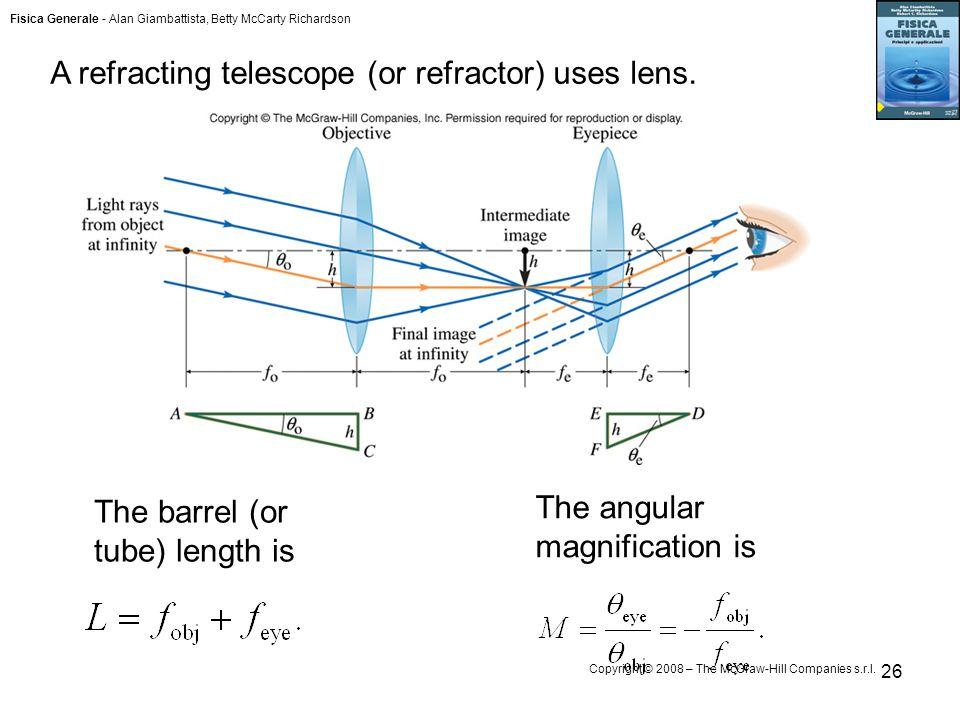 Fisica Generale - Alan Giambattista, Betty McCarty Richardson Copyright © 2008 – The McGraw-Hill Companies s.r.l. 26 A refracting telescope (or refrac