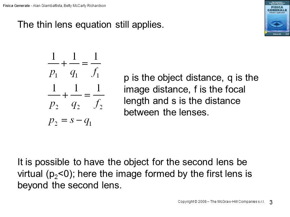 Fisica Generale - Alan Giambattista, Betty McCarty Richardson Copyright © 2008 – The McGraw-Hill Companies s.r.l. 3 The thin lens equation still appli