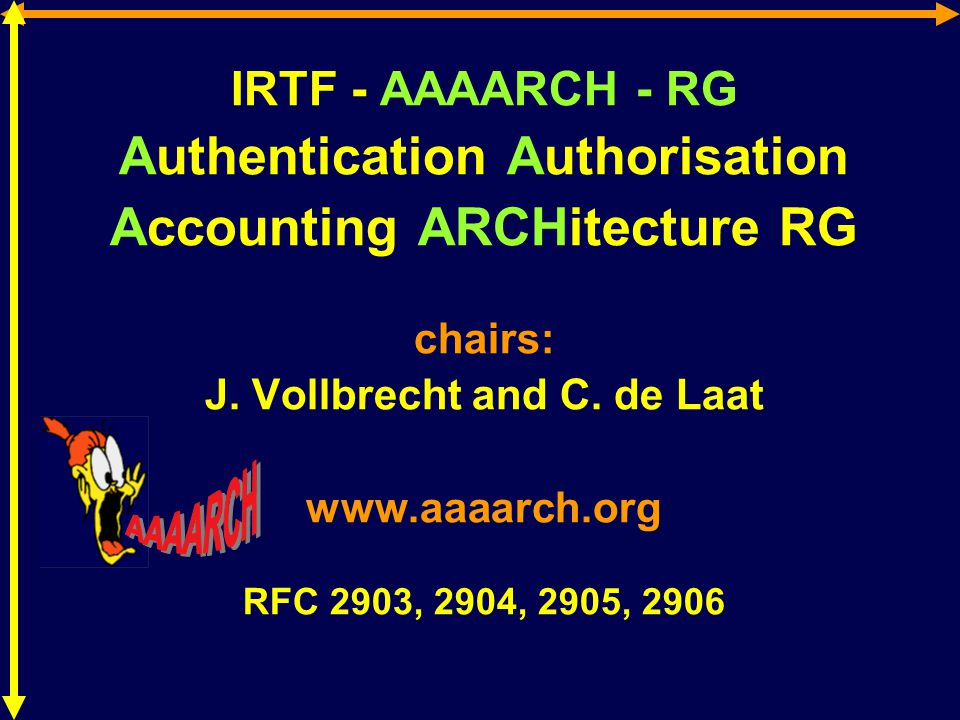 IRTF - AAAARCH - RG Authentication Authorisation Accounting ARCHitecture RG chairs: J.