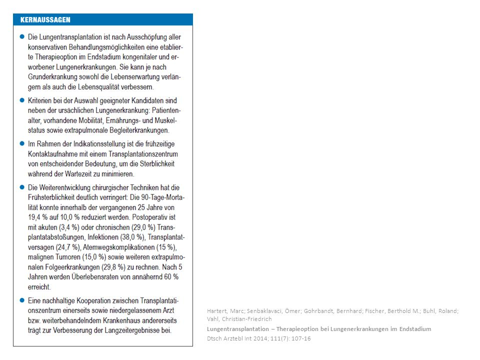 Hartert, Marc; Senbaklavaci, Ömer; Gohrbandt, Bernhard; Fischer, Berthold M.; Buhl, Roland; Vahl, Christian-Friedrich Lungentransplantation – Therapieoption bei Lungenerkrankungen im Endstadium Dtsch Arztebl Int 2014; 111(7): 107-16