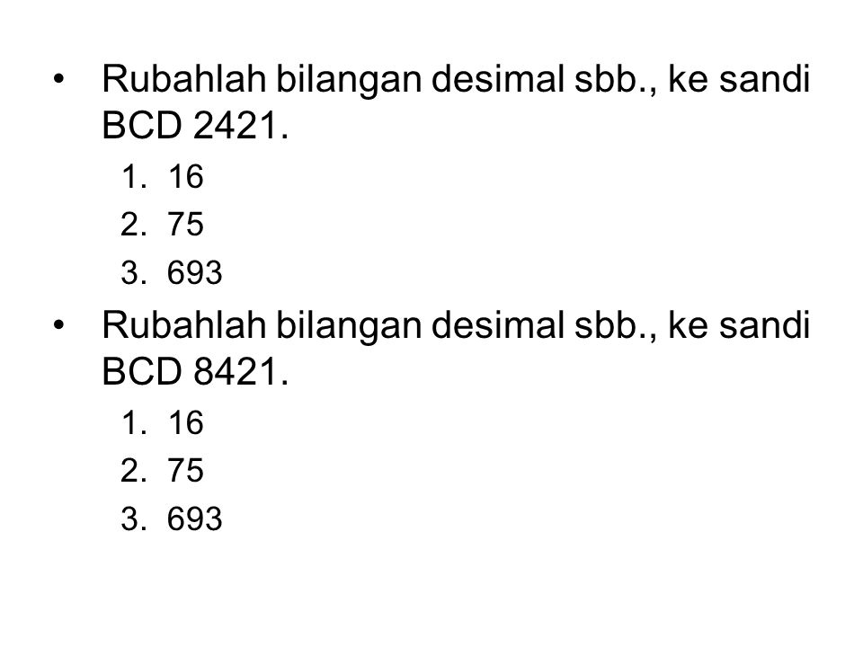 Rubahlah bilangan desimal sbb., ke sandi BCD 2421.