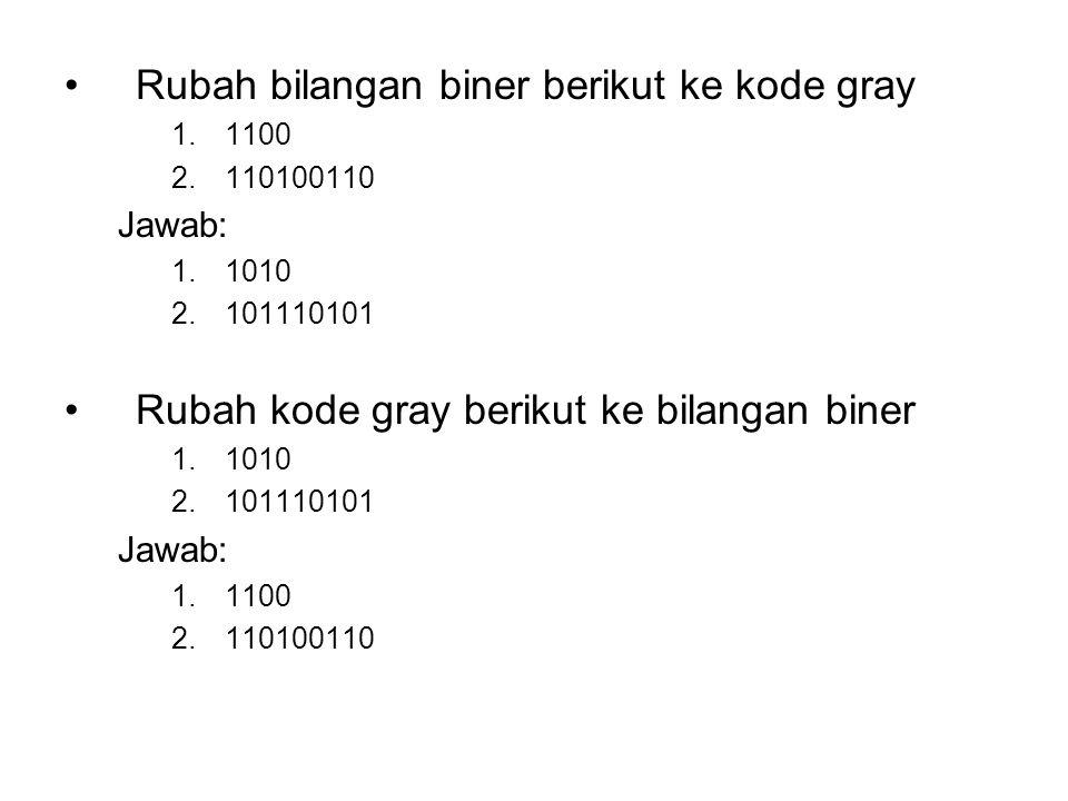 Rubah bilangan biner berikut ke kode gray 1.1100 2.110100110 Jawab: 1.1010 2.101110101 Rubah kode gray berikut ke bilangan biner 1.1010 2.101110101 Jawab: 1.1100 2.110100110