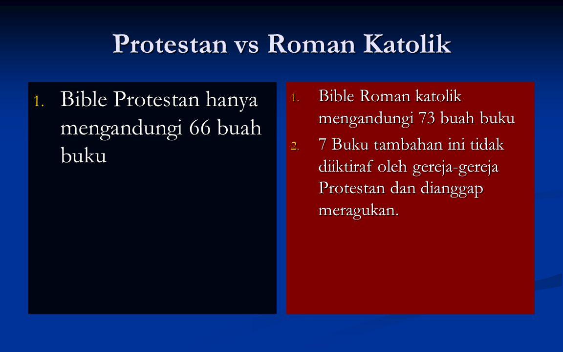 Protestan vs Roman Katolik 1. Bible Protestan hanya mengandungi 66 buah buku 1.