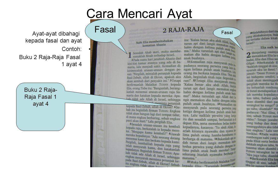 Cara Mencari Ayat Ayat-ayat dibahagi kepada fasal dan ayat Contoh: Buku 2 Raja-Raja Fasal 1 ayat 4 Fasal