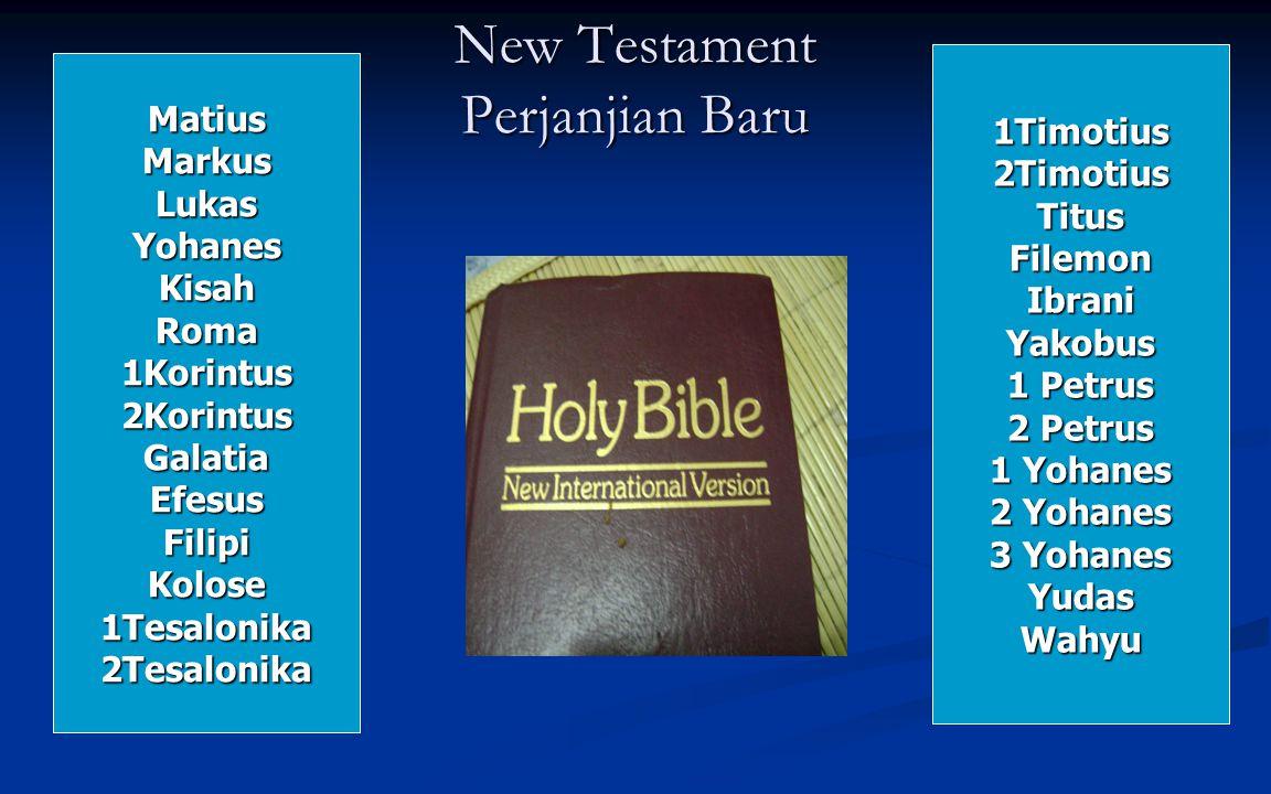New Testament Perjanjian Baru MatiusMarkusLukasYohanesKisahRoma1Korintus2KorintusGalatiaEfesusFilipiKolose1Tesalonika2Tesalonika 1Timotius2TimotiusTitusFilemonIbraniYakobus 1 Petrus 2 Petrus 1 Yohanes 2 Yohanes 3 Yohanes YudasWahyu