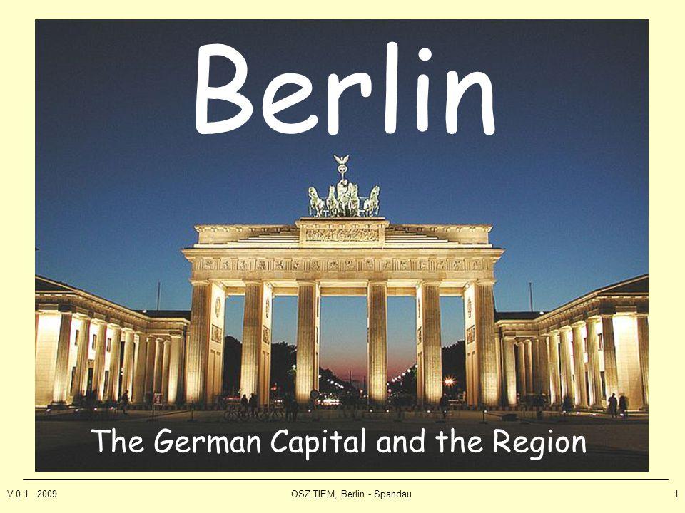 V 0.1 2009OSZ TIEM, Berlin - Spandau1 Berlin The German Capital and the Region