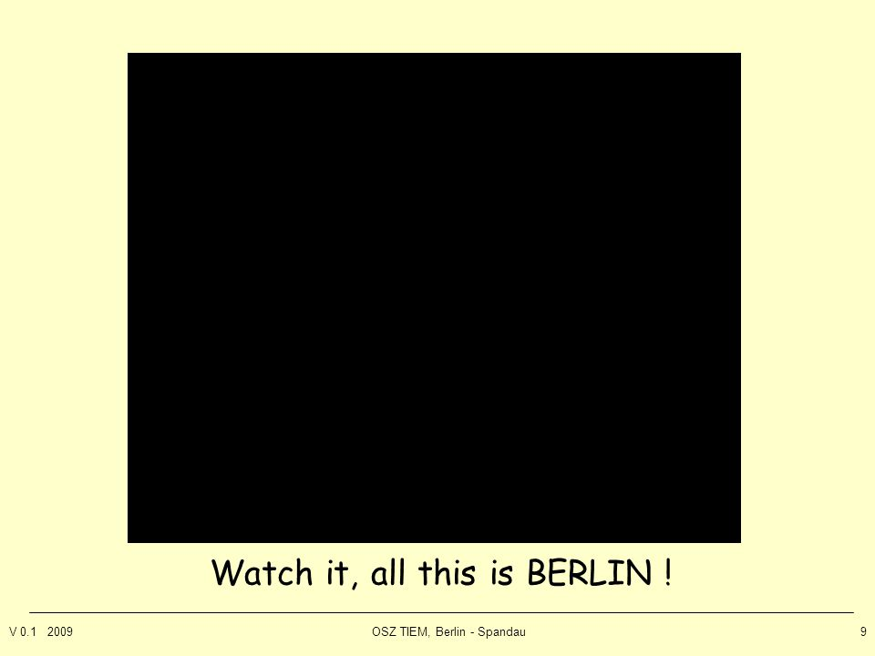V 0.1 2009OSZ TIEM, Berlin - Spandau9 Watch it, all this is BERLIN !