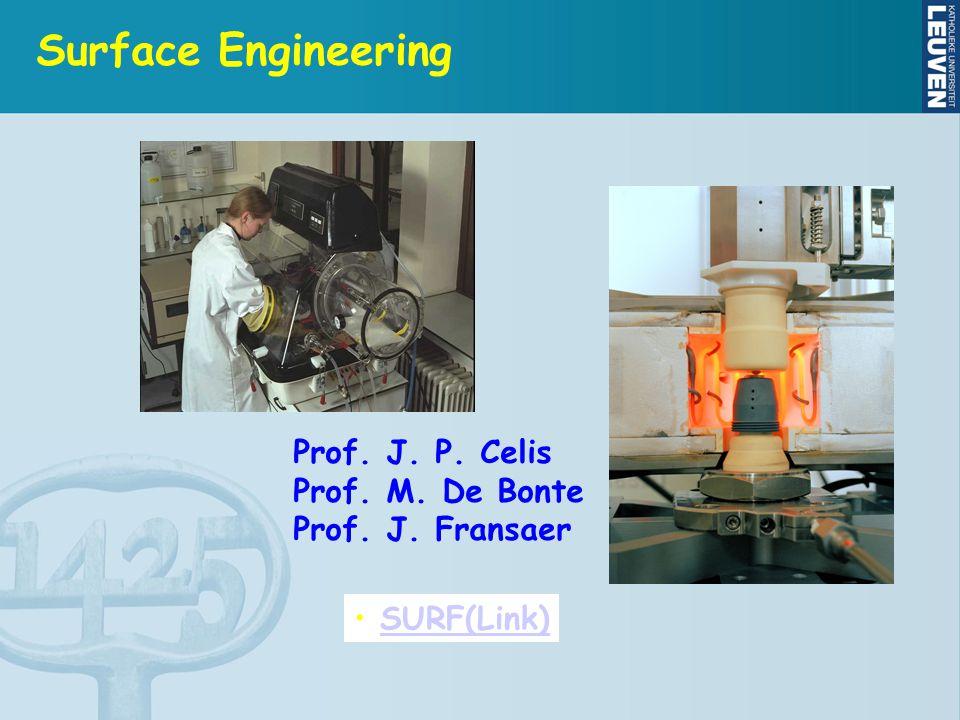 Surface Engineering Prof. J. P. Celis Prof. M. De Bonte Prof. J. Fransaer SURF(Link) SURF(Link)