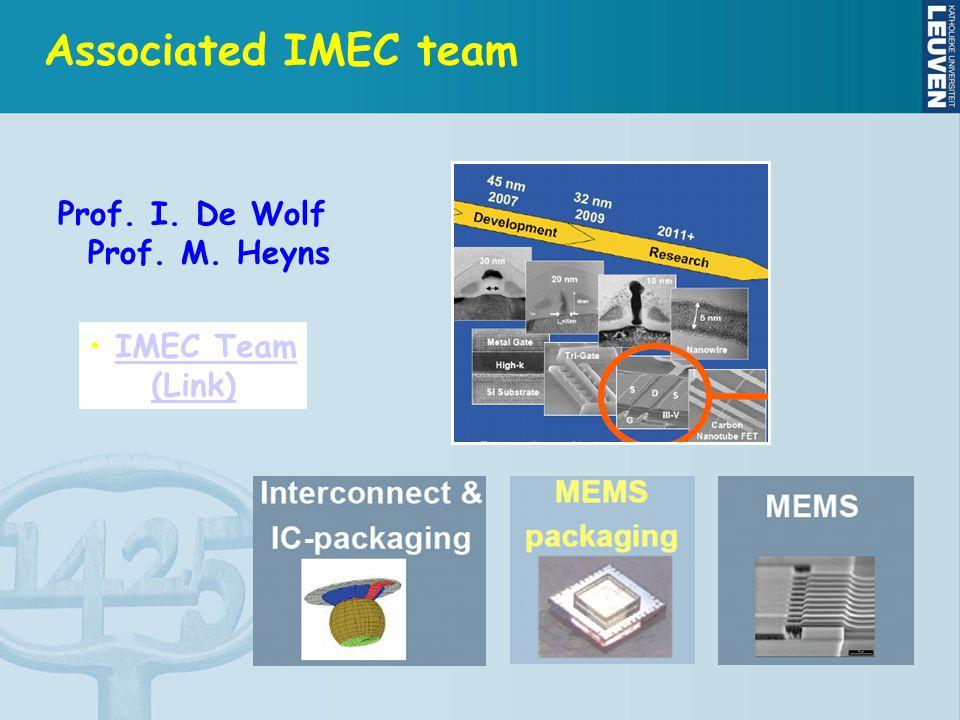Associated IMEC team Prof. I. De Wolf Prof. M. Heyns IMEC Team (Link)
