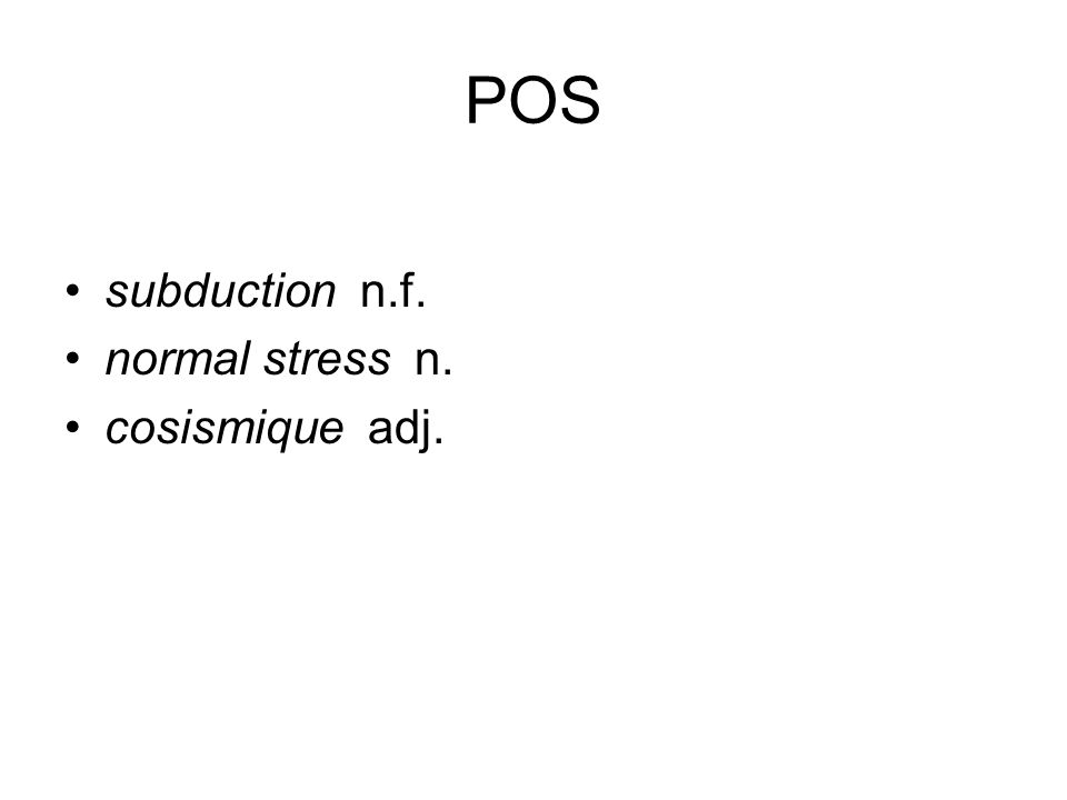 POS subduction n.f. normal stress n. cosismique adj.
