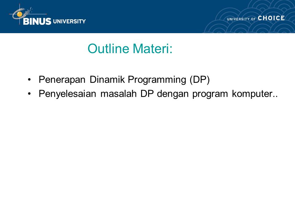 Learning Outcomes Mahasiswa dapat mendemonstrasikan penyelesaian masalah dinamik programming, dengan menggunakan bantuan program komputer..