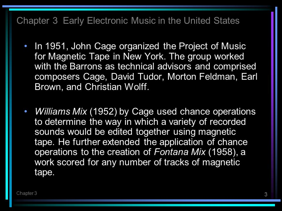 3 Chapter 3 In 1951, John Cage organized the Project of Music for Magnetic Tape in New York.