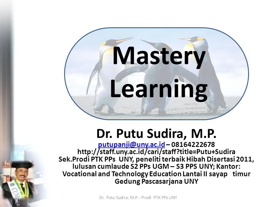 Mastery Learning Dr. Putu Sudira, M.P.