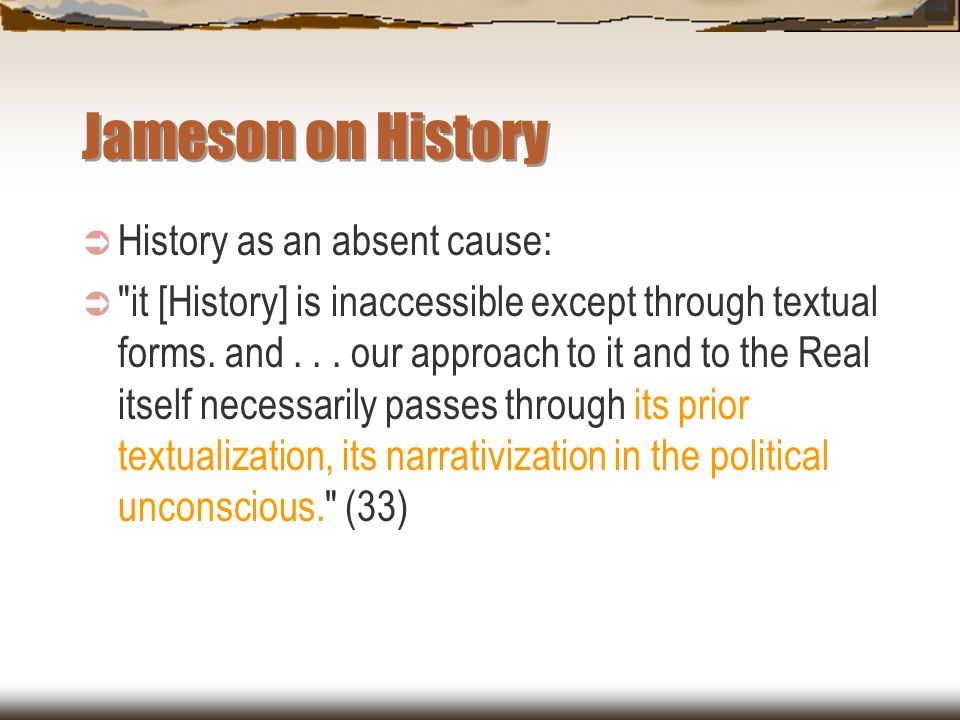 Jameson on History  History as an absent cause: 