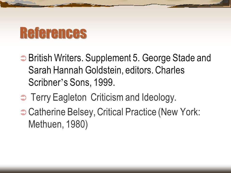 References  British Writers. Supplement 5. George Stade and Sarah Hannah Goldstein, editors. Charles Scribner ' s Sons, 1999.  Terry Eagleton Critic