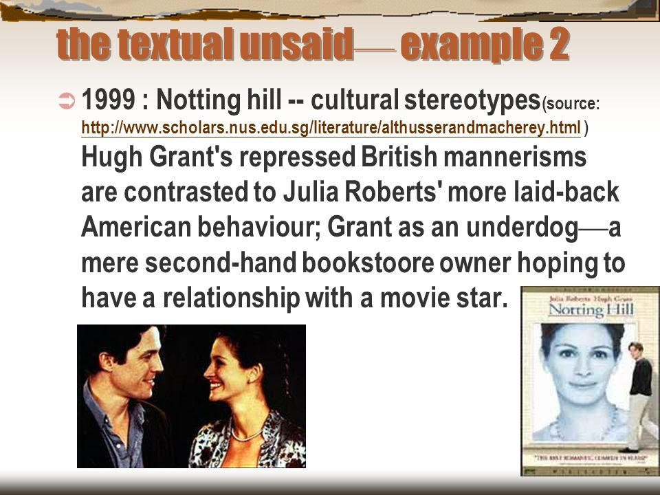 the textual unsaid — example 2  1999 : Notting hill -- cultural stereotypes (source: http://www.scholars.nus.edu.sg/literature/althusserandmacherey.h