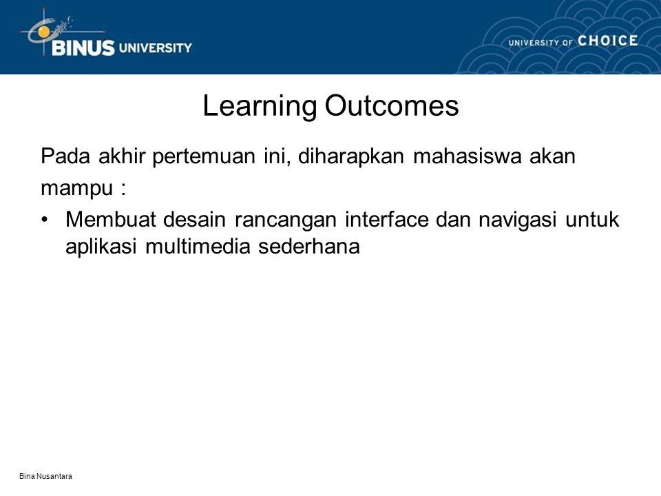 Bina Nusantara Learning Outcomes Pada akhir pertemuan ini, diharapkan mahasiswa akan mampu : Membuat desain rancangan interface dan navigasi untuk aplikasi multimedia sederhana