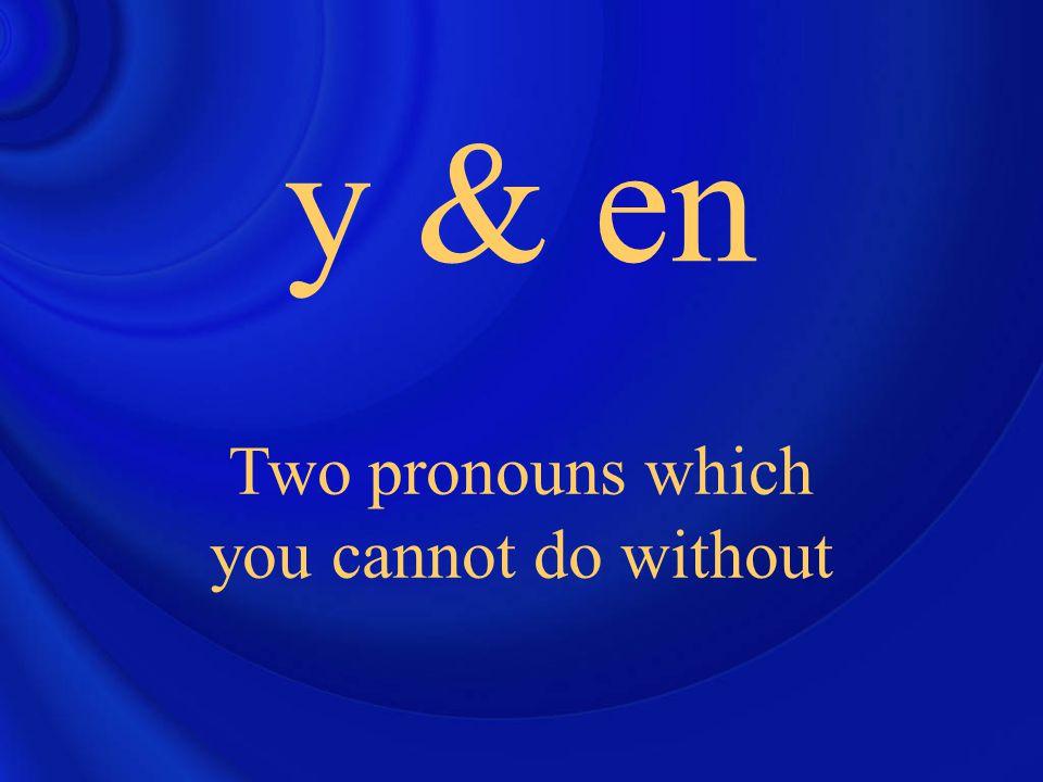 en But, like y, en is a pronoun…