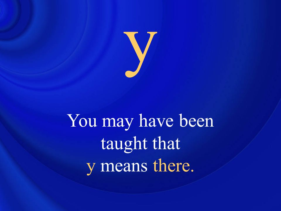 y In fact, there is only one of a large number of possible meanings.
