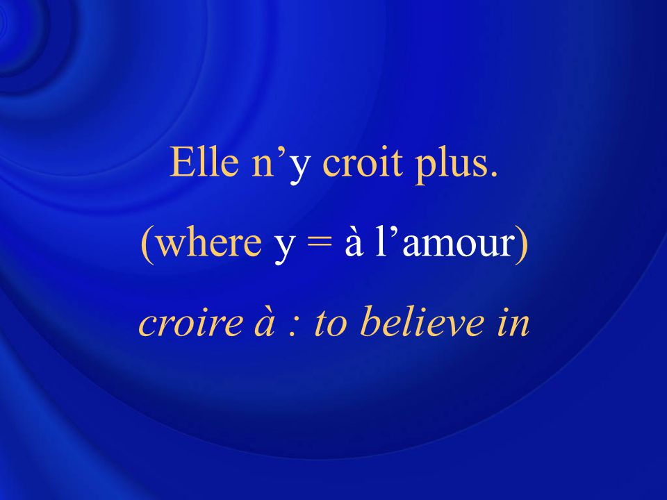 Elle n'y croit plus. (where y = à l'amour) croire à : to believe in