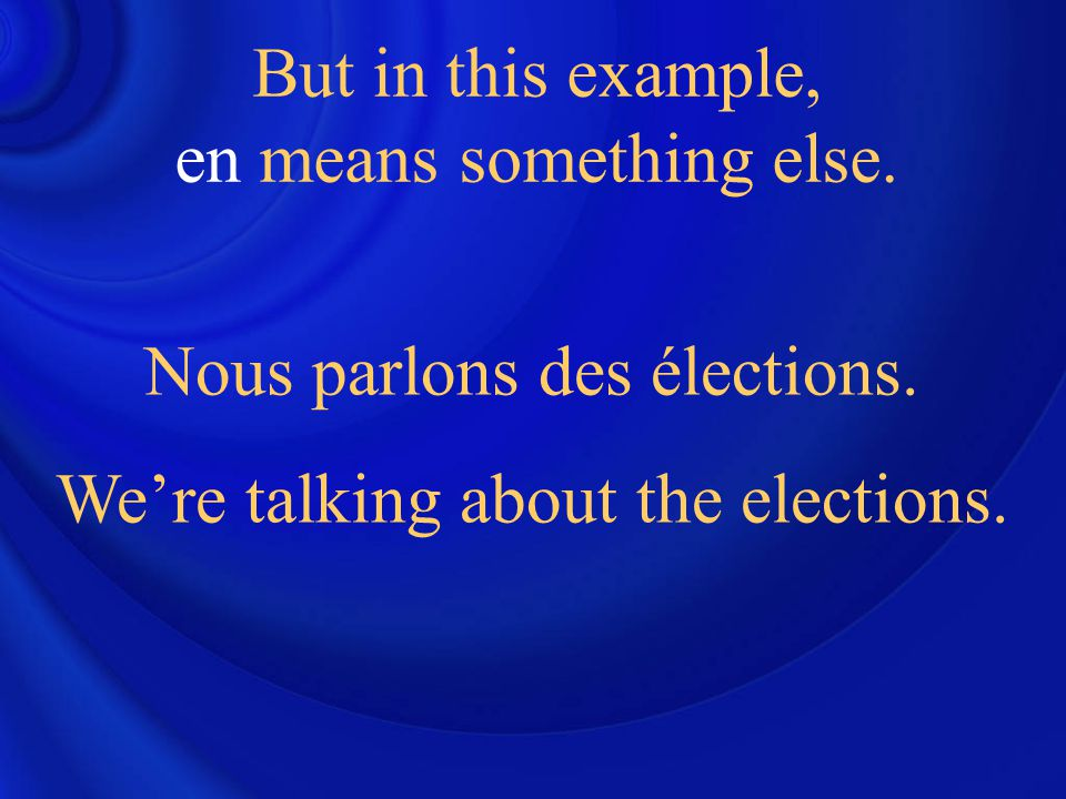 Nous parlons des élections. We're talking about the elections. But in this example, en means something else.