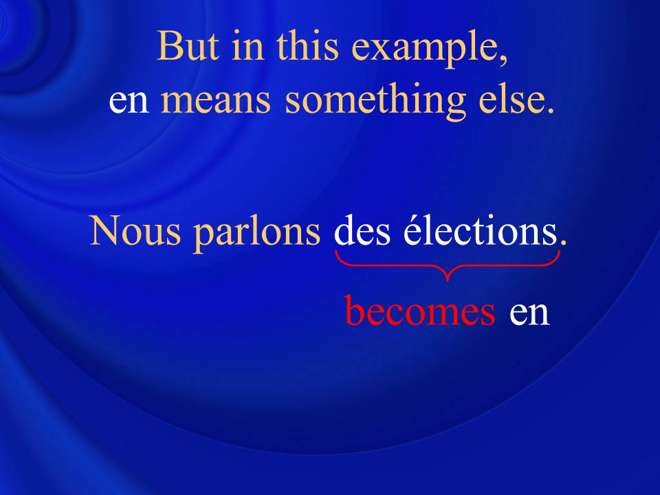 Nous parlons des élections. But in this example, en means something else. becomes en