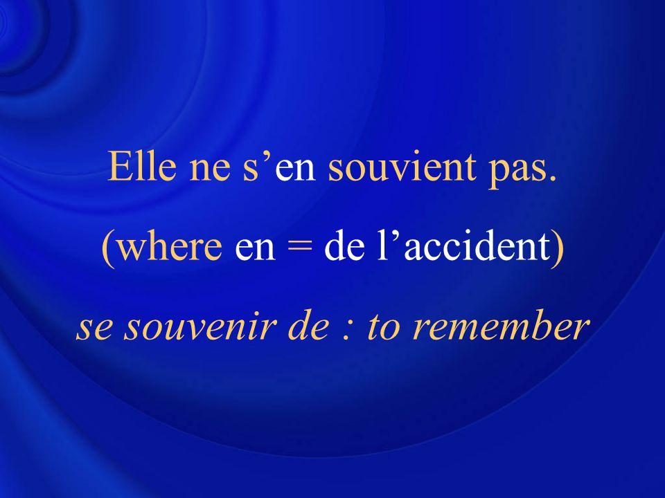 Elle ne s'en souvient pas. (where en = de l'accident) se souvenir de : to remember