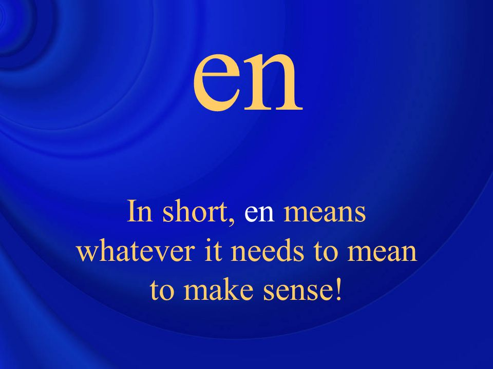 en In short, en means whatever it needs to mean to make sense!