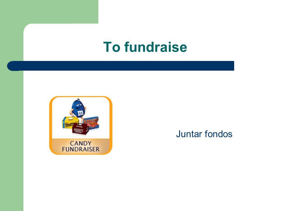 To fundraise Juntar fondos