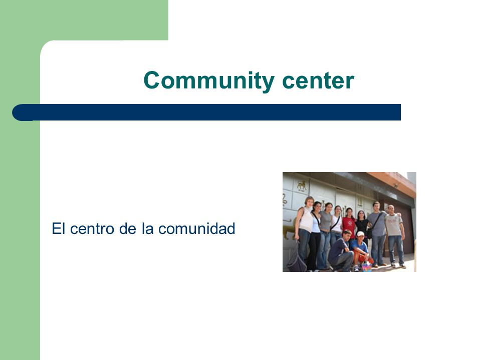 Community center El centro de la comunidad