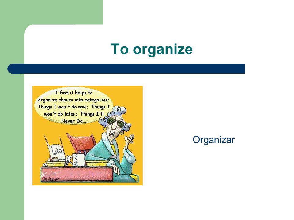 To organize Organizar