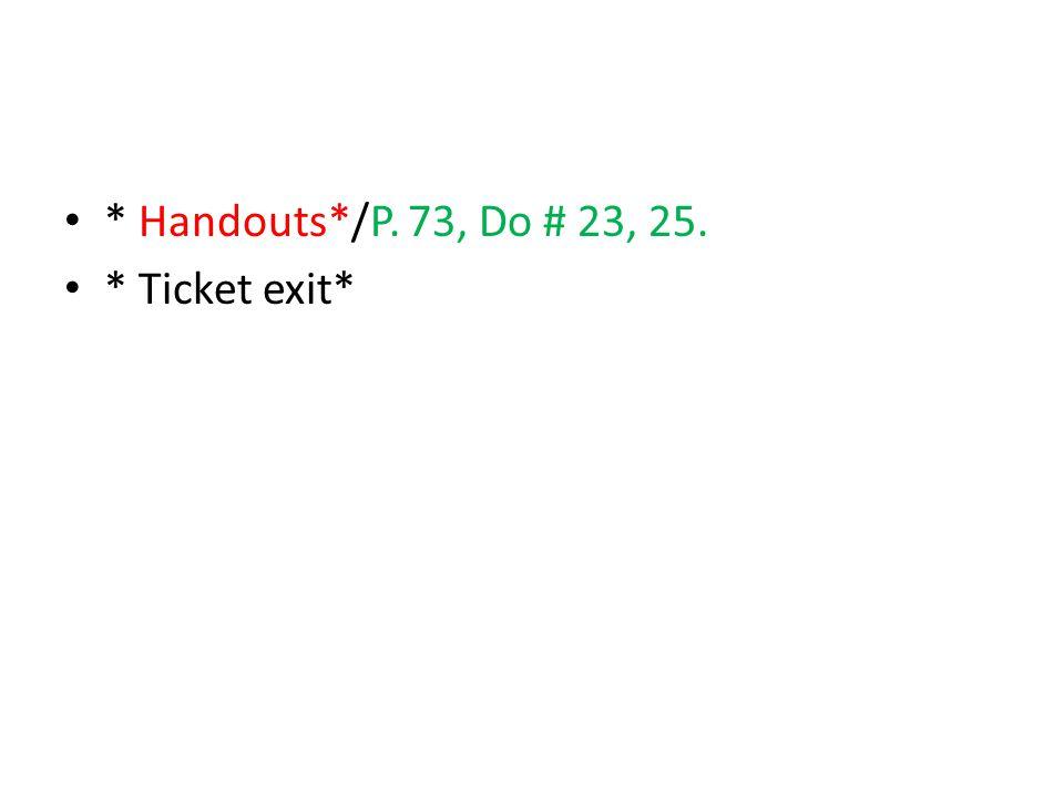 * Handouts*/P. 73, Do # 23, 25. * Ticket exit*