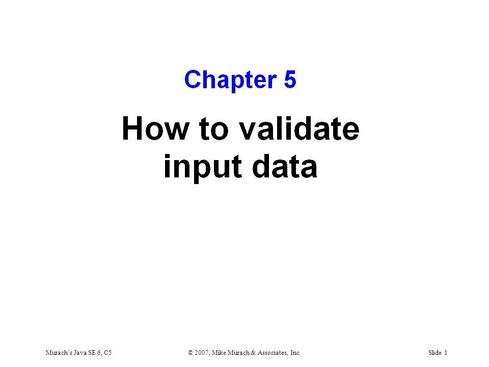 Murach's Java SE 6, C5© 2007, Mike Murach & Associates, Inc.Slide 1