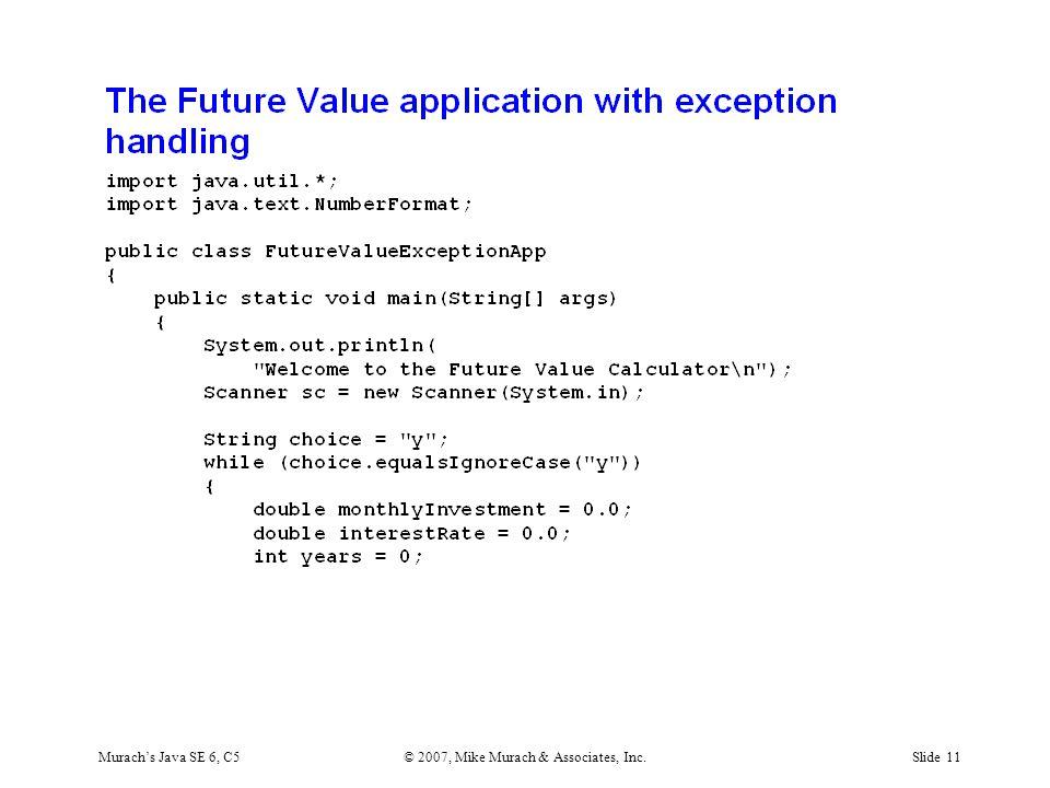Murach's Java SE 6, C5© 2007, Mike Murach & Associates, Inc.Slide 11