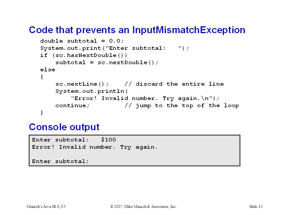 Murach's Java SE 6, C5© 2007, Mike Murach & Associates, Inc.Slide 15
