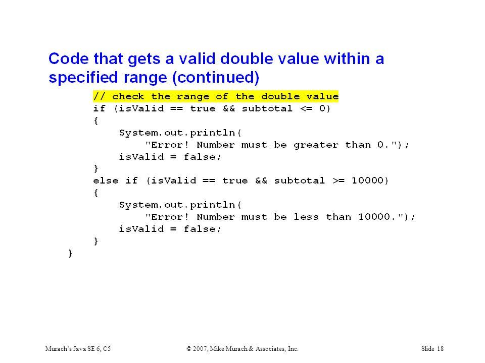 Murach's Java SE 6, C5© 2007, Mike Murach & Associates, Inc.Slide 18